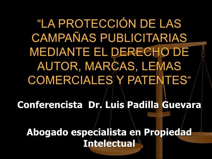 """""""LA PROTECCIÓN DE LAS  CAMPAÑAS PUBLICITARIAS  MEDIANTE EL DERECHO DE   AUTOR, MARCAS, LEMAS  COMERCIALES Y PATENTES""""Confe..."""