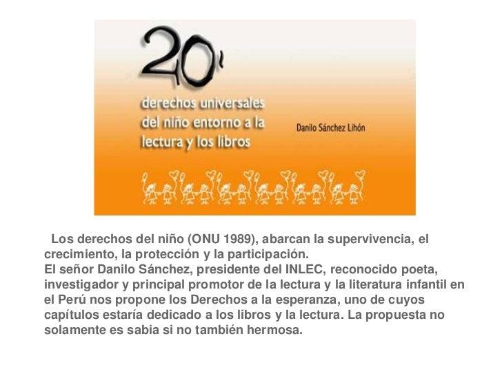 Los derechos del niño (ONU 1989), abarcan la supervivencia, elcrecimiento, la protección y la participación.El señor Danil...