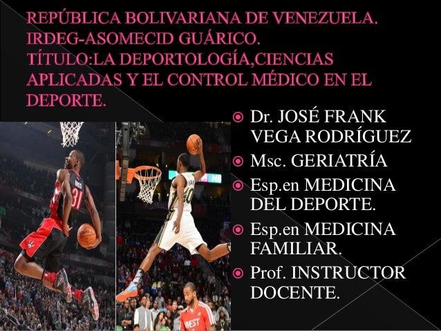 Dr. JOSÉ FRANK VEGA RODRÍGUEZ  Msc. GERIATRÍA  Esp.en MEDICINA DEL DEPORTE.  Esp.en MEDICINA FAMILIAR.  Prof. INSTRUCT...