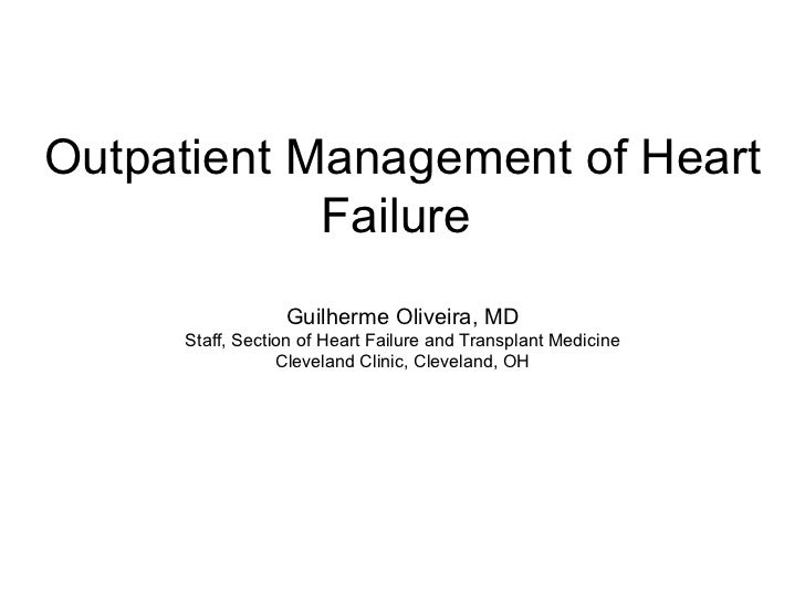 Outpatient Management of Heart Failure  Guilherme Oliveira, MD Staff, Section of Heart Failure and Transplant Medicine Cle...