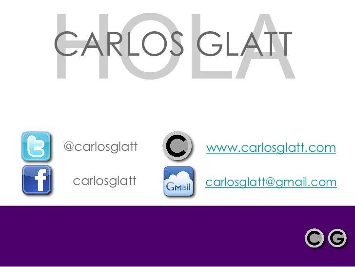 GLATTCARLOS GLATT@carlosglatt   www.carlosglatt.com carlosglatt   carlosglatt@gmail.com