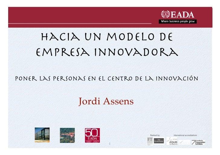 hacia un modelo de      empresa innovadora poner las personas en el centro de la innovación                   Jordi Assens...