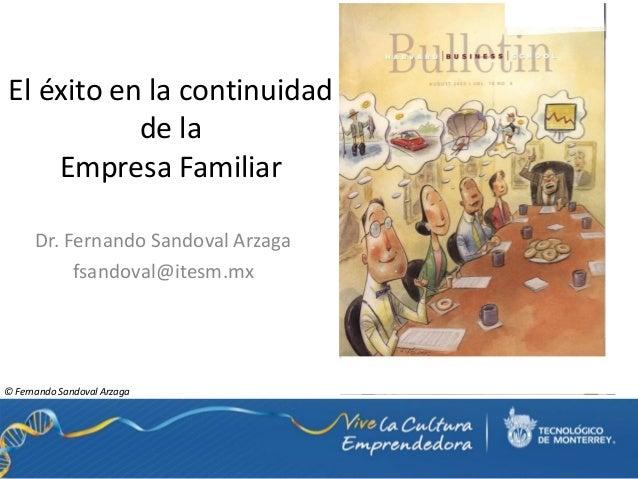 El éxito en la continuidad           de la    Empresa Familiar      Dr. Fernando Sandoval Arzaga           fsandoval@itesm...