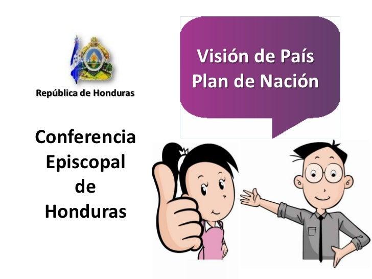 Visión de País   Plan de Nación<br />República de Honduras<br />Conferencia Episcopal <br />de<br />Honduras <br />