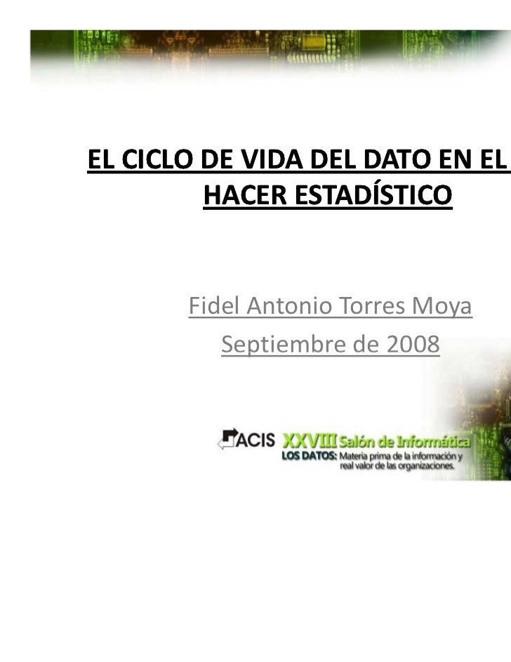 ELCICLODEVIDADELDATOENELQUEEL CICLO DE VIDA DEL DATO EN EL QUE         HACERESTADÍSTICO       FidelAntonioTorr...