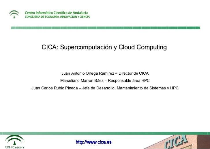 CICA: Supercomputación y Cloud Computing               Juan Antonio Ortega Ramírez – Director de CICA               Marcel...