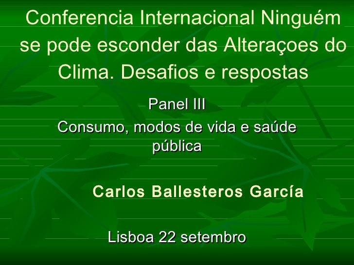 Conferencia Internacional Ninguém se pode esconder das Alteraçoes do Clima. Desafios e respostas Panel III Consumo, modos ...