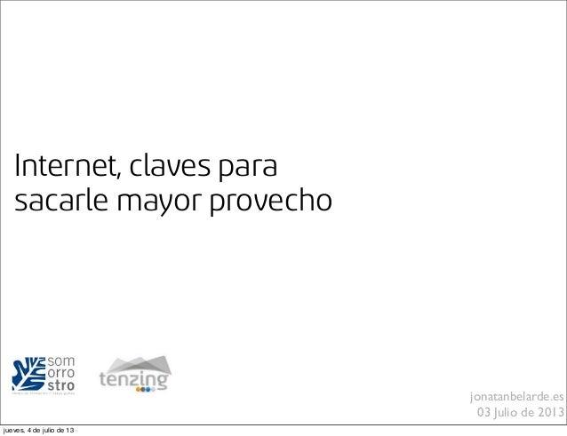 Internet, claves para sacarle mayor provecho jonatanbelarde.es 03 Julio de 2013 jueves, 4 de julio de 13