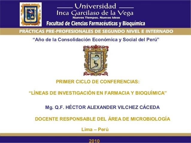 """""""Año de la Consolidación Económica y Social del Perú"""" PRIMER CICLO DE CONFERENCIAS: """"LÍNEAS DE INVESTIGACIÓN EN FARMACIA Y..."""