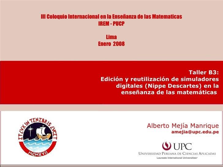 III Coloquio Internacional en la Enseñanza de las Matematicas IREM - PUCP Lima Enero  2008 Mapas Conceptuales Alberto Mejí...