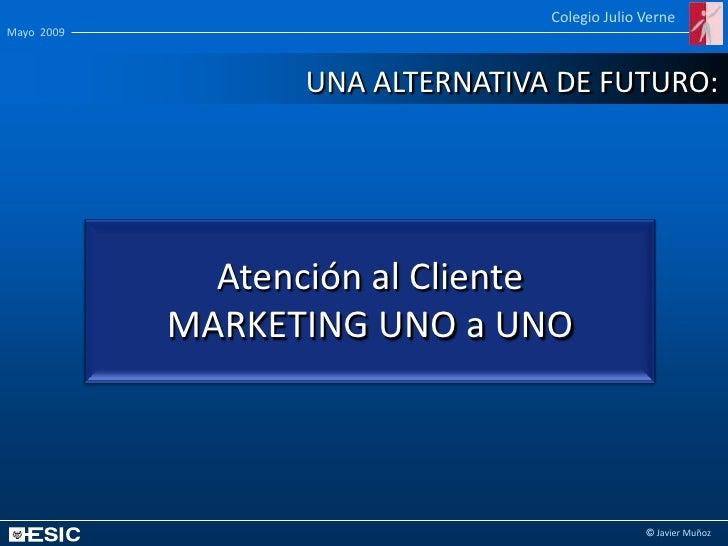 Colegio Julio Verne Mayo 2009                       UNA ALTERNATIVA DE FUTURO:                   Atención al Cliente      ...
