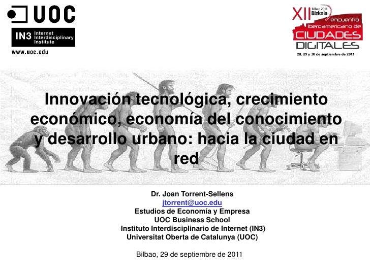 Innovación tecnológica, crecimientoeconómico, economía del conocimientoy desarrollo urbano: hacia la ciudad en            ...