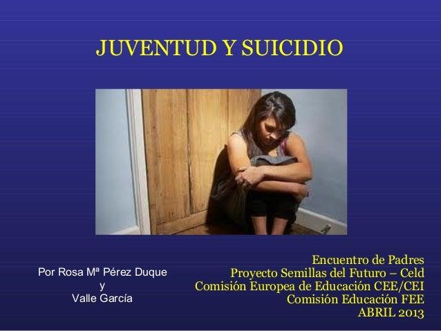JUVENTUD Y SUICIDIOEncuentro de PadresProyecto Semillas del Futuro – CeldComisión Europea de Educación CEE/CEIComisión Edu...