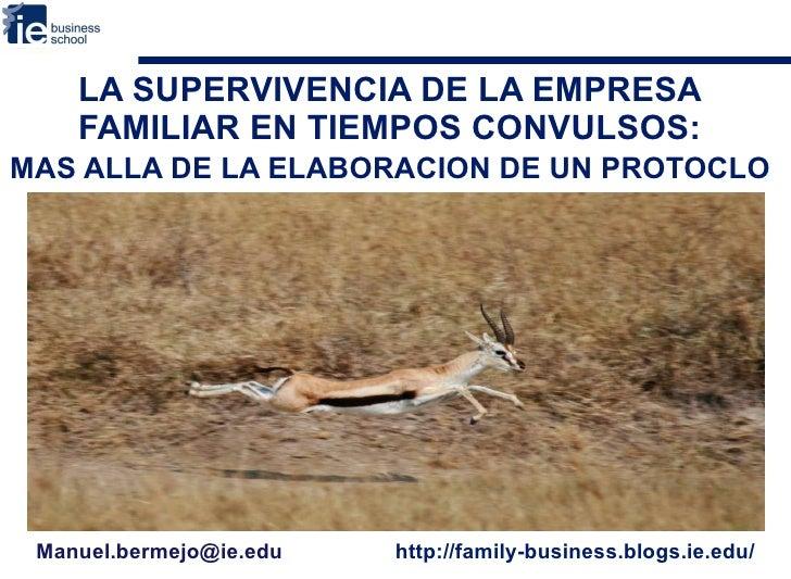 LA SUPERVIVENCIA DE LA EMPRESA FAMILIAR EN TIEMPOS CONVULSOS:   MAS ALLA DE LA ELABORACION DE UN PROTOCLO  Manuel.bermejo@...