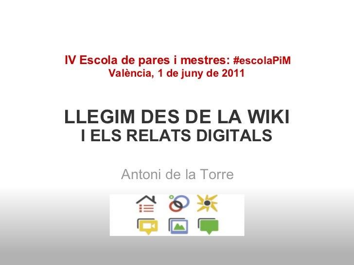 LLEGIM DES DE LA WIKI I ELS RELATS DIGITALS  Antoni de la Torre    IV Escola de pares i mestres: #escolaPiM València, ...