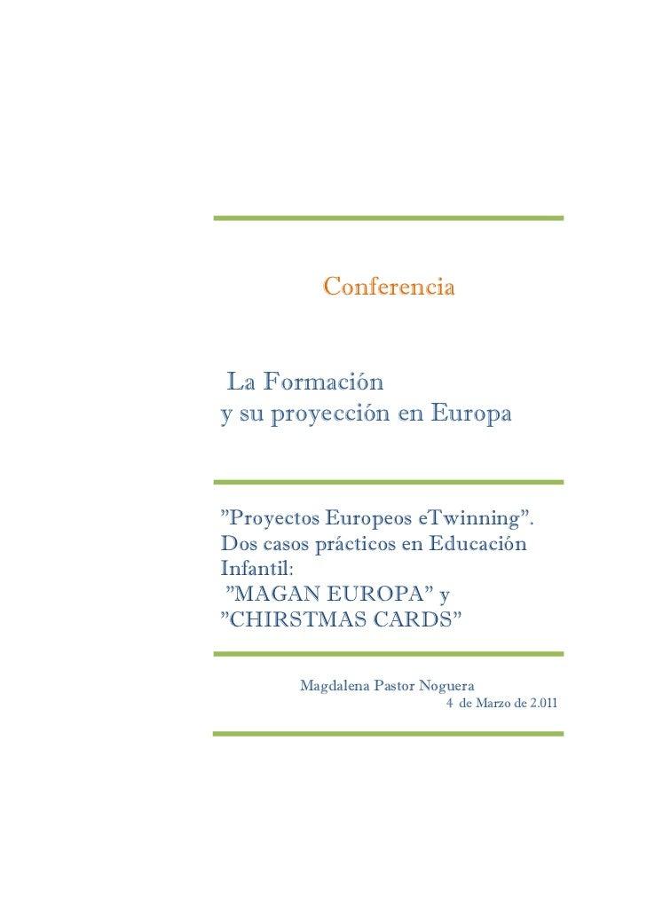 """Conferencia La Formacióny su proyección en Europa""""Proyectos Europeos eTwinning"""".Dos casos prácticos en EducaciónInfantil: ..."""