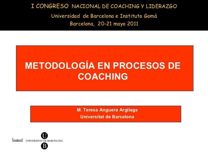 I CONGRESO   NACIONAL DE COACHING Y LIDERAZGO Universidad  de Barcelona e Instituto Gomà Barcelona,  20-21 mayo 2011 M. Te...
