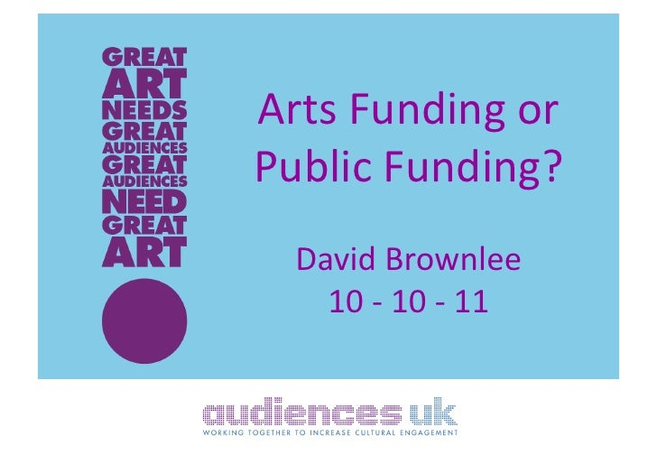 Arts	  Funding	  or	  Public	  Funding?	     David	  Brownlee	       10	  -­‐	  10	  -­‐	  11