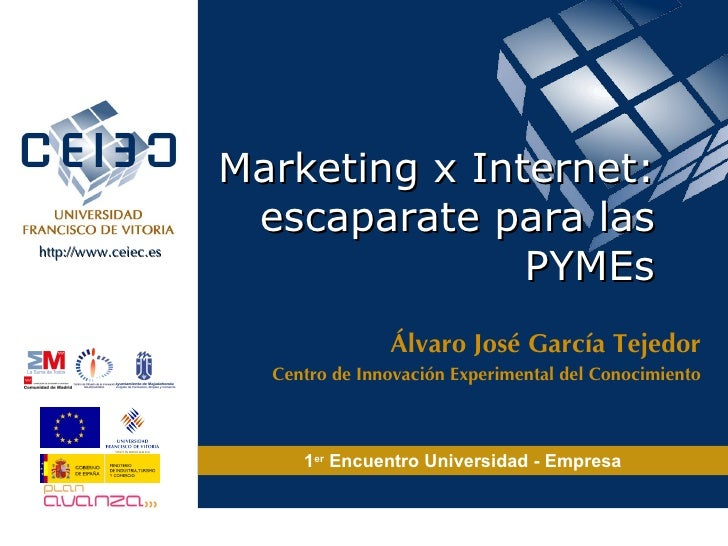 Marketing x Internet: escaparate para las PYMEs Álvaro José García Tejedor Centro de Innovación Experimental del Conocimie...