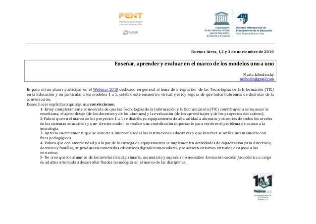 BuenosAires,1,2y3denoviembrede2010Enseñar,aprenderyevaluarenelmarcodelosmodelosunoaunoMartaLibe...