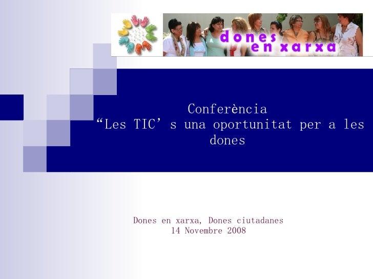 """Conferència """"Les TIC's una oportunitat per a les dones Dones en xarxa, Dones ciutadanes 14 Novembre 2008"""