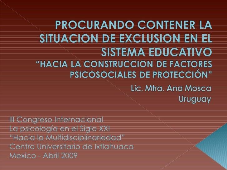 """III Congreso Internacional  La psicología en el Siglo XXI """" Hacia la Multidisciplinariedad"""" Centro Universitario de Ixtlah..."""
