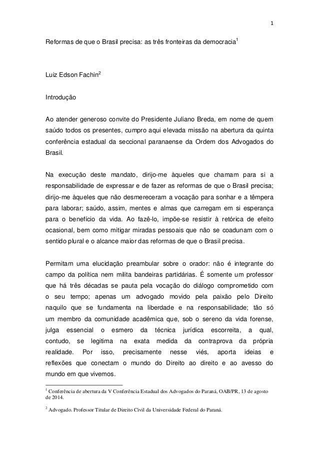 1  Reformas de que o Brasil precisa: as três fronteiras da democracia1  Luiz Edson Fachin2  Introdução  Ao atender generos...