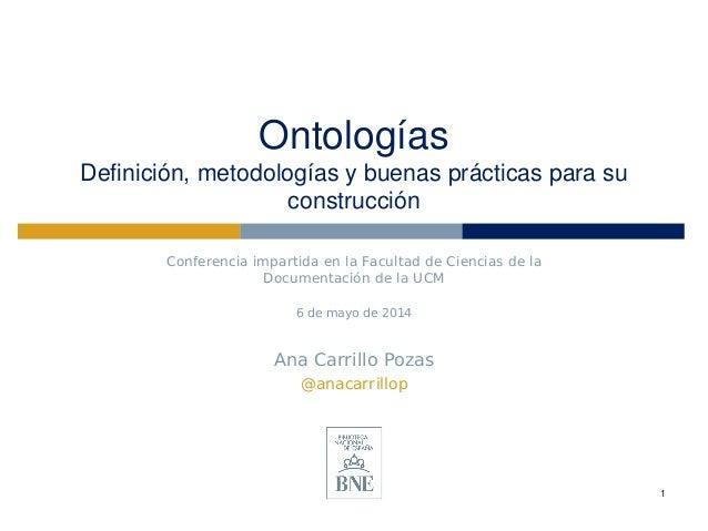 Ontologías Definición, metodologías y buenas prácticas para su construcción Conferencia impartida en la Facultad de Cienci...