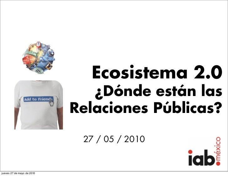 Ecosistema 2.0                               ¿Dónde están las                            Relaciones Públicas?             ...