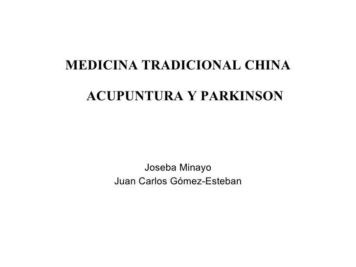 MEDICINA TRADICIONAL CHINA    ACUPUNTURA Y PARKINSON      Joseba Minayo Juan Carlos Gómez-Esteban