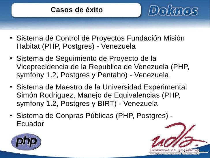 Casos de éxito●   Sistema de Control de Proyectos Fundación Misión    Habitat (PHP, Postgres) - Venezuela●   Sistema de Se...