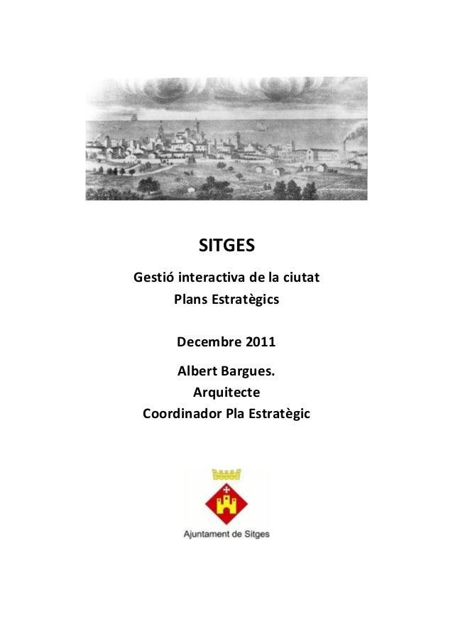 SITGESGestió interactiva de la ciutat      Plans Estratègics       Decembre 2011      Albert Bargues.        Arquitecte Co...