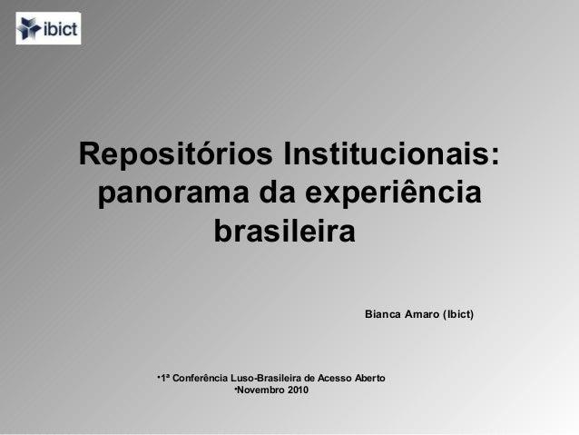 Repositórios Institucionais: panorama da experiência brasileira Bianca Amaro (Ibict) •1ª Conferência Luso-Brasileira de Ac...