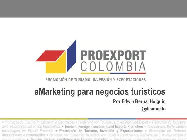 eMarketing para negocios turísticos                     Por Edwin Bernal Holguín                                 @deaquello