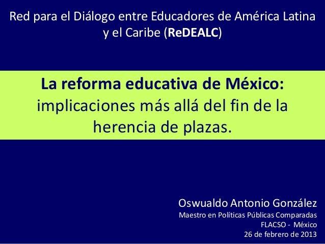 Red para el Diálogo entre Educadores de América Latina                 y el Caribe (ReDEALC)     La reforma educativa de M...
