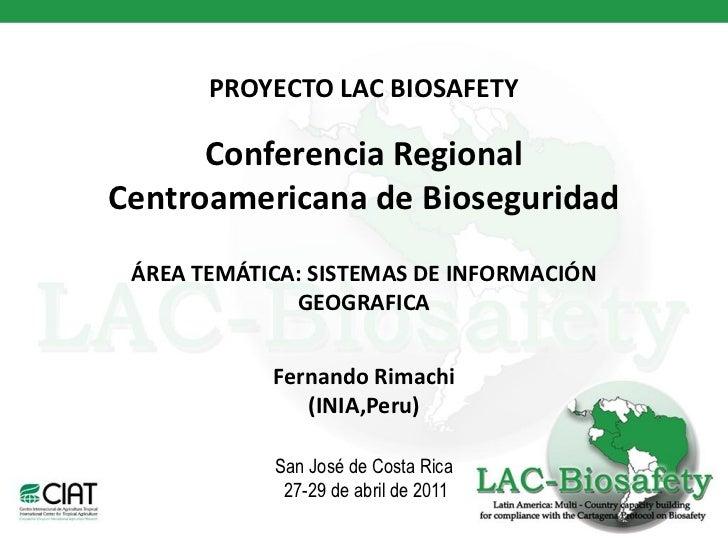 PROYECTO LAC BIOSAFETY      Conferencia RegionalCentroamericana de Bioseguridad ÁREA TEMÁTICA: SISTEMAS DE INFORMACIÓN    ...