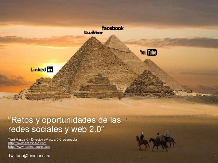 """""""Retos y oportunidades de lasredes sociales y web 2.0""""Toni Mascaró - Director eMascaró Crossmediahttp://www.emascaro.comht..."""