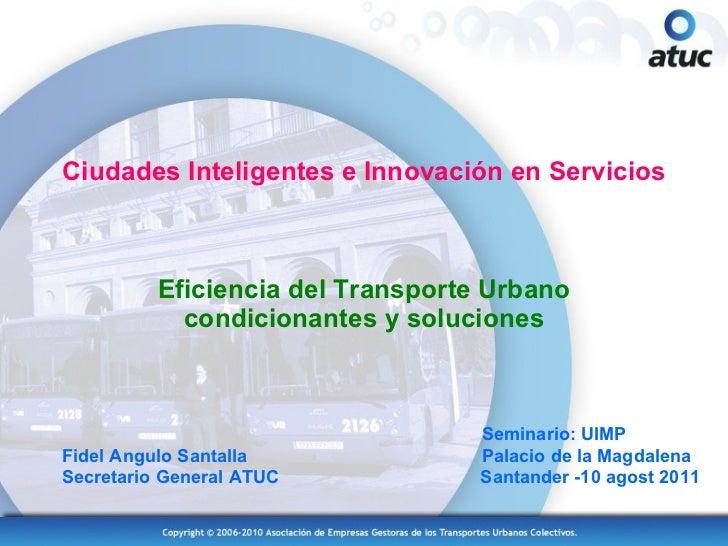 Ciudades Inteligentes e Innovación en Servicios Eficiencia del Transporte Urbano condicionantes y soluciones   Seminario: ...