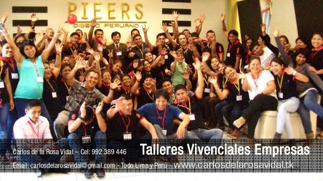 Carlos de la Rosa Vidal – Cel: 992 389 446 Talleres Vivenciales Empresas Email: carlosdelarosavidal@gmail.com - Todo Lima ...
