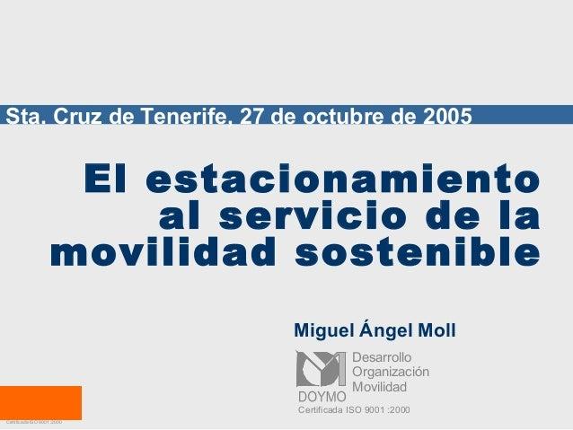 Movilidad Organización Desarrollo Certificada ISO 9001 :2000 El estacionamiento al servicio de la movilidad sostenible Mig...