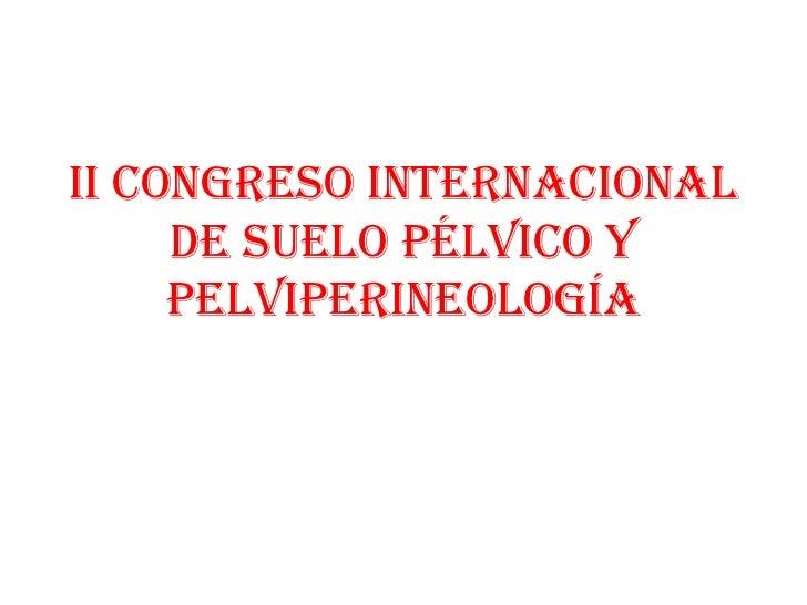II Congreso Internacional     de Suelo Pélvico y     Pelviperineología