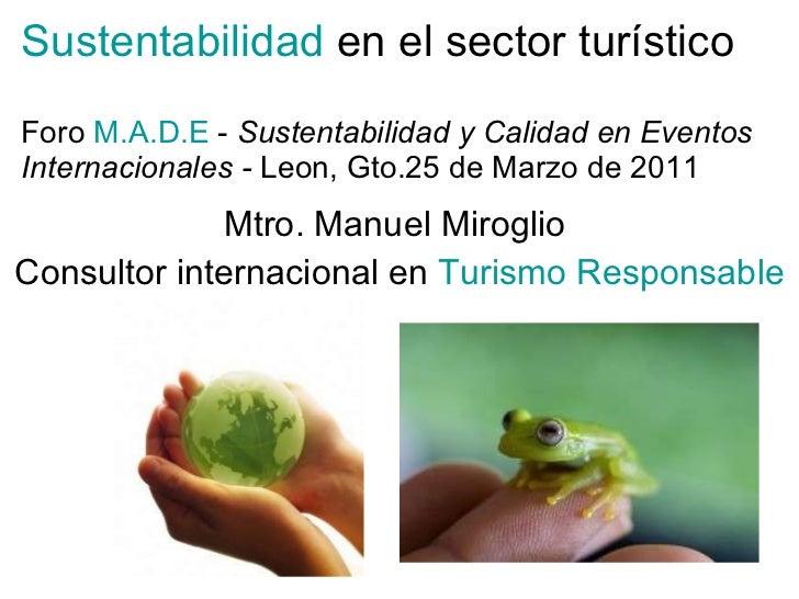Sustentabilidad   en el sector turístico Foro  M.A.D.E  -   Sustentabilidad y Calidad en Eventos Internacionales -  Leon, ...