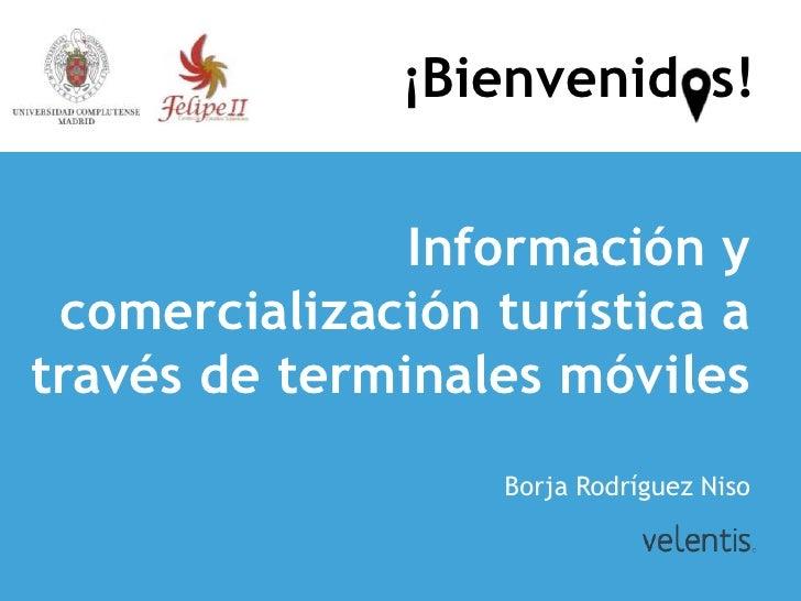 ¡Bienvenidos!               Información y comercialización turística através de terminales móviles                   Borja...
