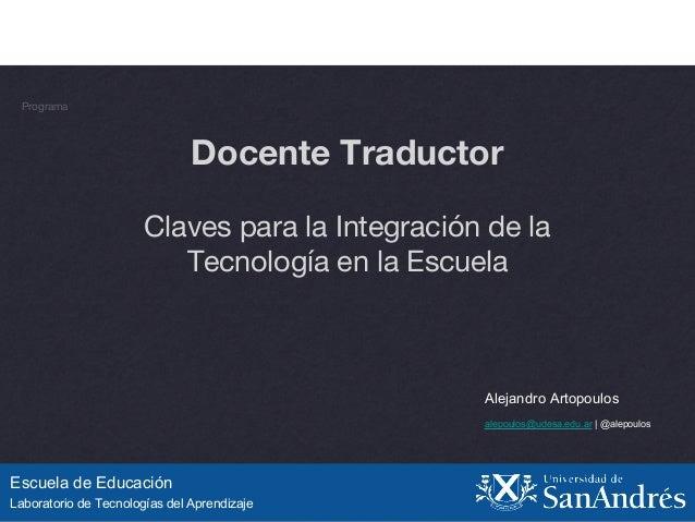 *  Escuela de Educación  Laboratorio de Tecnologías del Aprendizaje  Alejandro Artopoulos  alepoulos@udesa.edu.ar   @alepo...
