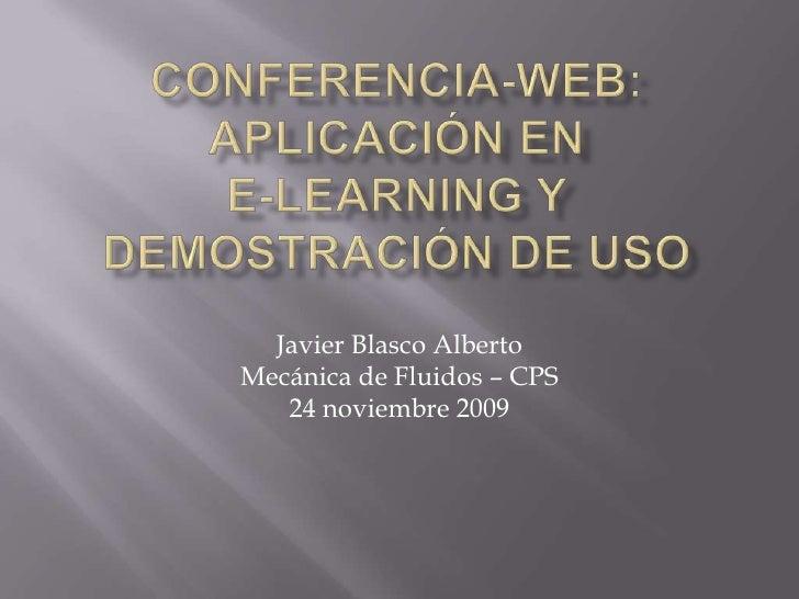 Conferencia-web: aplicación en e-learning y demostración de uso<br />Javier Blasco AlbertoMecánica de Fluidos – CPS24 novi...