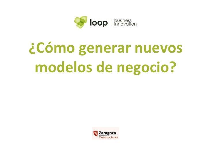 ¿Cómo generar nuevos modelos de negocio? Antonio Flores www.antoniflores.com www.loop-cn.com twitter: @antoni_flores