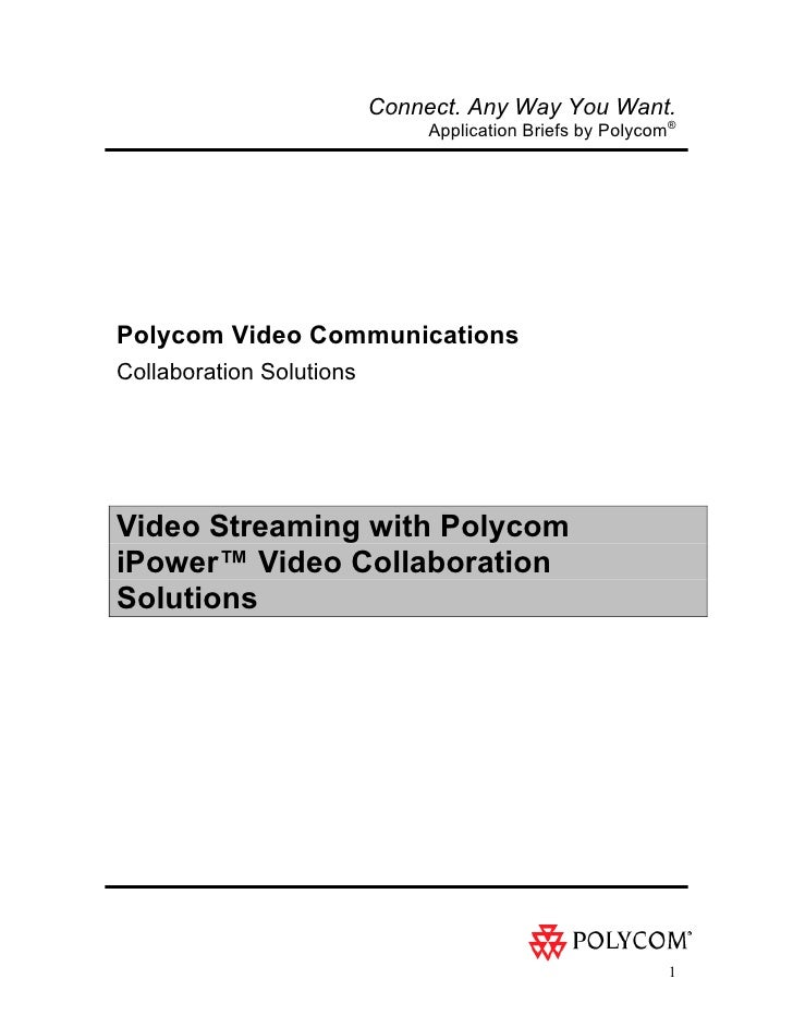 Connect. Any Way You Want.                                Application Briefs by Polycom®     Polycom Video Communications ...