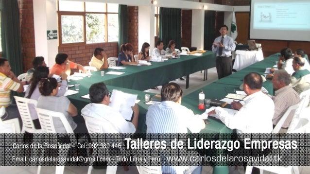 Carlos de la Rosa Vidal – Cel: 992 389 446 Talleres de Liderazgo Empresas Email: carlosdelarosavidal@gmail.com - Todo Lima...