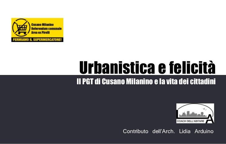 Urbanistica e felicitàIl PGT di Cusano Milanino e la vita dei cittadini                Contributo dell'Arch. Lidia Arduino
