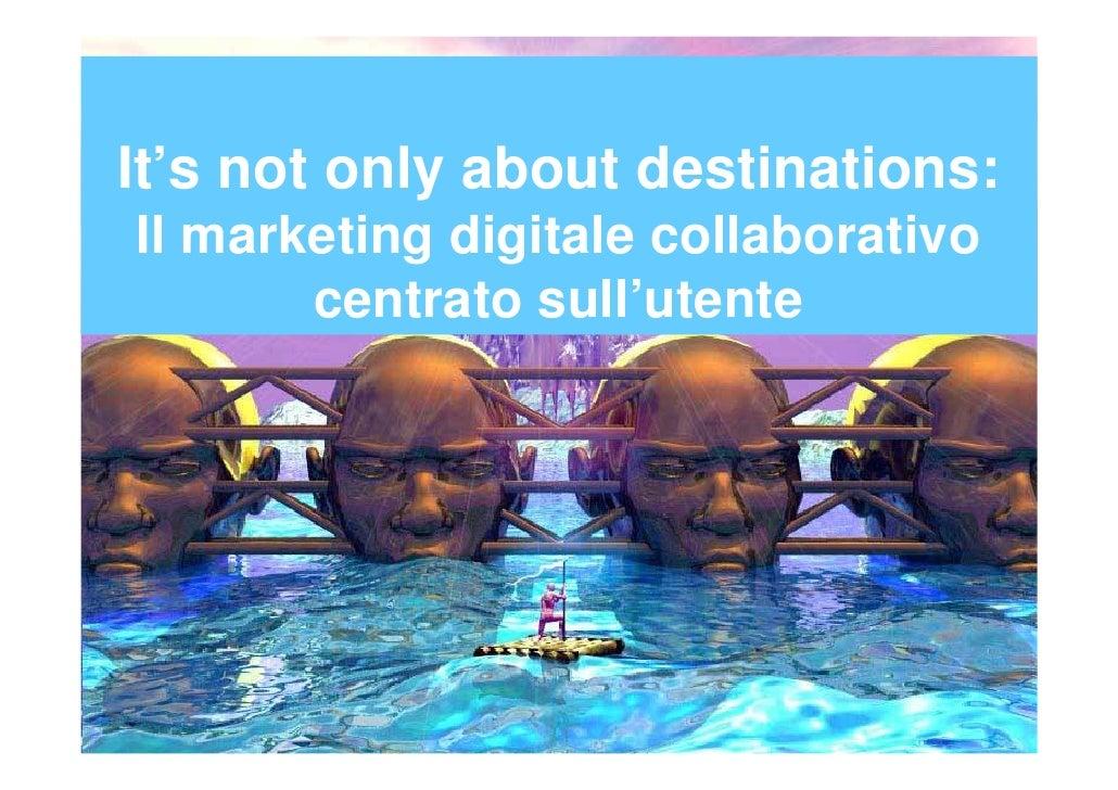 It's not only about destinations: il marketing digitale collaborativo centrato sull'utente